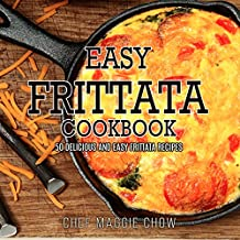 Easy Frittata Cookbook: 50 Delicious and Easy Frittata Recipes (Frittata, Frittata Recipes, Frittata Cookbook Book 1) (English Edition)