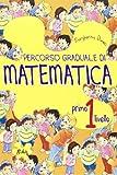 Percorso graduale di matematica. 1° livello. Per la Scuola elementare