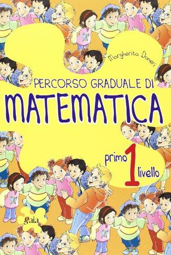 Percorso graduale di matematica. 1 livello. Per la Scuola elementare