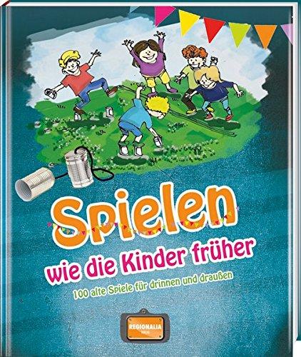 Spielen wie die Kinder früher: Alte Spiele für drinnen und draußen