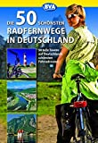 Die 50 schönsten Radfernwege in Deutschland (Die schönsten Radtouren und Radfernwege in Deutschland)