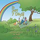 In Just 7 Days!: A Creation Book for Kids! (English Edition)