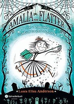 Amalia von Flatter, Band 03: Die vergessene Geburtsnachtsparty von [Anderson, Laura Ellen]