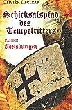 Adelsintrigen: Schicksalspfad des Tempelritters Band 2 - Olivièr Declear