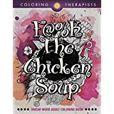 F@#k The Chicken Soup: Swear Word Adult Coloring Book