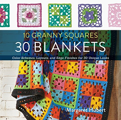 10 Granny Squares 30 Blankets: Color schemes, layouts, and edge finishes for 30 unique looks por Margaret Hubert
