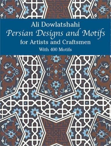 Persian Designs And Motifs For Artists And Craftsmen par Ali Dowlatshahi