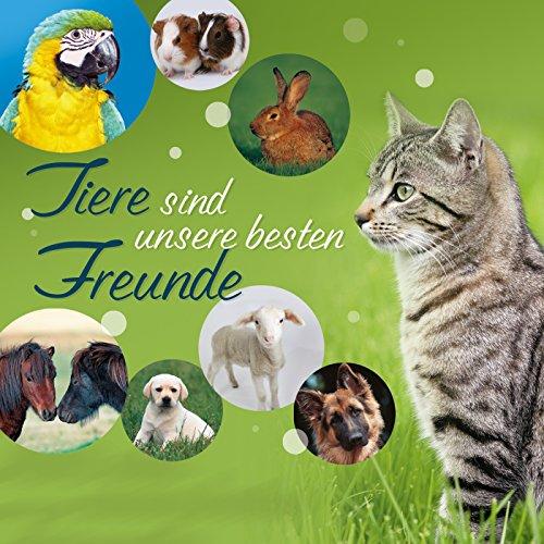 Tiere sind unsere besten Freunde