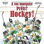 A Vos Marques! Prets? Hockey! de Kari-Lynn Winters