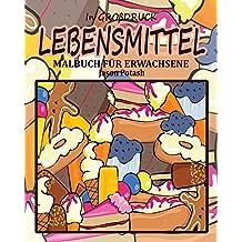 Lebensmittel Malbuch Fur Erwachsene ( in Grossdruck)