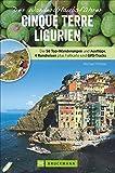Wanderführer Ligurien: Wanderurlaubsführer Ligurien – Cinque Terre. Wanderungen mit Detailkarten und GPS-Tracks. Natur, Kultur, Wellness. Wanderurlaub mit 58 Touren. Mit beigelegter Reisekarte.