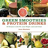 Green Smoothies and Protein Drinks: More Than 50 Recipes to Get Fit, Lose Weight, and Look Great by Manheim, Jason (2013) Hardcover