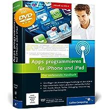 Apps programmieren für iPhone und iPad: Inkl. Xcode, Debugging, Versionierung, zahlreiche Praxisbeispiele. Aktuell zu iOS 6 (Galileo Computing)