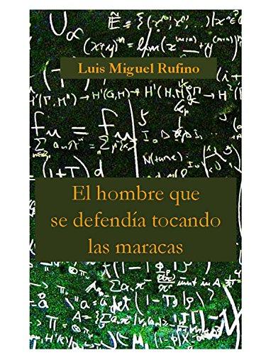El hombre que se defendía tocando las maracas por Luis Miguel Rufino