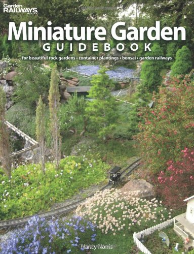 Miniature Garden Guidebook: For Beautiful Rock Gardens, Container Plantings, Bonsai, Garden Railways por Nancy Norris