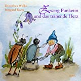 Zwerg Punketin und das tränende Herz - Bilderbuch - Welke Dorothea