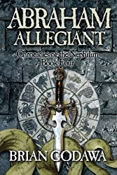 Abraham Allegiant: Chronicles of the Nephilim Book 4 (Volume 4)