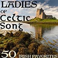 Ladies of Celtic Song - 50 Irish Favorites