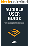 Audible User Guide: All you need to know about Audible Membership on How to Buy & Listen to Books, Return, Exchange or Cancel the Order or Membership, ... Credits and Much More (With Screenshots)