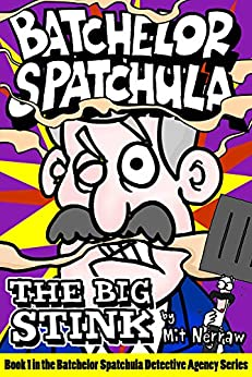 Batchelor Spatchula: The Big Stink (For boys and girls aged 9-12. Grown-ups too!) (The Batchelor Spatchula Detective Agency) by [Nerraw, Mit]