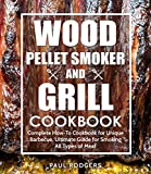 Wood Pellet Smoker and Grill Cookbook: Complete How-To Cookbook for Unique Barbecue, Ultimate Guide for Smoking All Types of Meat (English Edition)