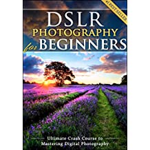 DSLR Photography for Beginners: Take 10 Times Better Pictures in 48 Hours or Less! Best Way to Learn Digital Photography, Master Your DSLR Camera & Improve ... SLR Photography Skills (English Edition)