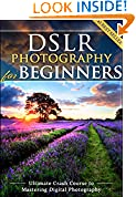#4: DSLR Photography for Beginners: Take 10 Times Better Pictures in 48 Hours or Less! Best Way to Learn Digital Photography, Master Your DSLR Camera & Improve Your Digital SLR Photography Skills
