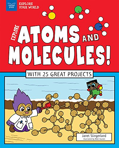 Explore Atoms and Molecules!: With 25 Great Projects (Explore Your World) (English Edition)