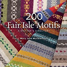 200 Fair Isle Motifs: A Knitter's Directory by Mary Jane Mucklestone(2011-11-29)