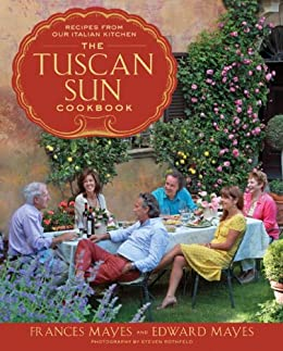 The Tuscan Sun Cookbook: Recipes from Our Italian Kitchen by [Mayes, Frances, Edward Mayes]