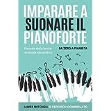 Imparare a Suonare il Pianoforte: Manuale dalla Teoria Musicale alla Pratica: Da Zero a Pianista