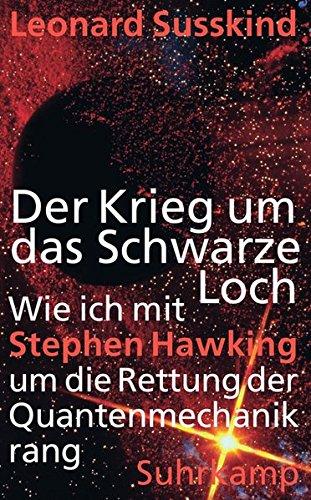 Der Krieg um das Schwarze Loch: Wie ich mit Stephen Hawking um die Rettung der Quantenmechanik rang