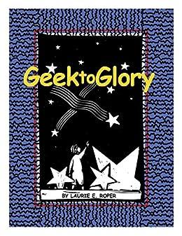 Geek to Glory (Adventures of Jackson Elderberry Monroe Book 2) by [Roper, Laurie]