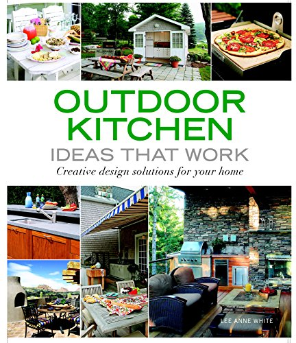 Outdoor Kitchen Ideas that Work: Creative Design Solutions for Your Home (Taunton's Ideas That Work)