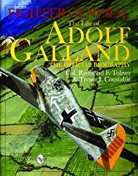 FIGHTER GENERAL: The Life of Adolf Galland - The Official Biography