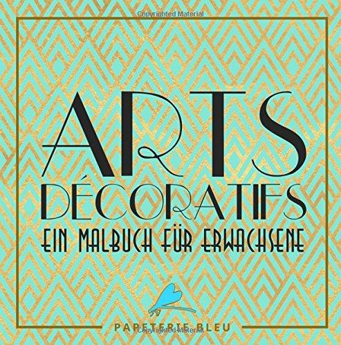 Arts Decoratif: Ein Malbuch für Erwachsene