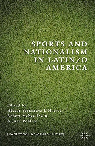 Sports and Nationalism in Latin / o America (New Directions in Latino American Cultures)