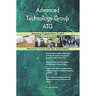 Advanced Technology Group ATG: Amazing Projects from Scratch