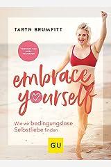 Embrace Yourself: Wie wir bedingungslose Selbstliebe finden (GU Mind & Soul Einzeltitel) Broschiert