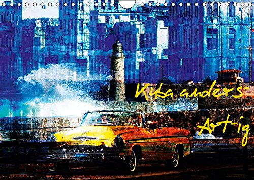 Kuba anders-Art-ig (Wandkalender 2019 DIN A4 quer): Bilder einer bunten Kuba-Rundreise. (Monatskalender, 14 Seiten ) (CALVENDO Orte)