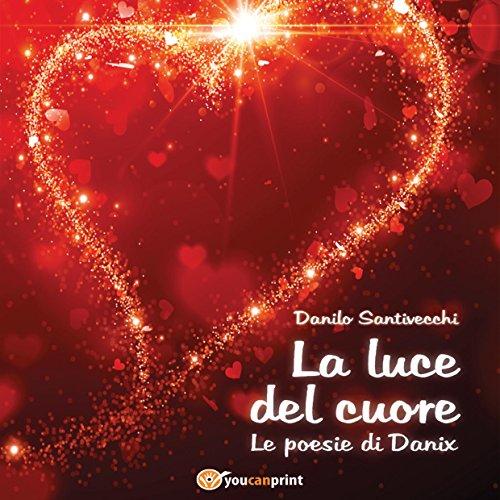 La luce del cuore: Le poesie di Danix  Audiolibri