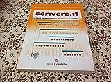Scrivere.it. Linguistica, grammatica e tecniche della produzione scritta. Per le Scuole superiori