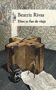 Dios se fue de viaje par Beatriz Rivas