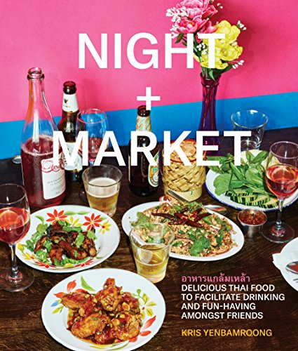 Night + Market: Delicious Thai Food to Facilitate Drinking and Fun-Having Amongst Friends por Kris Yenbamroong