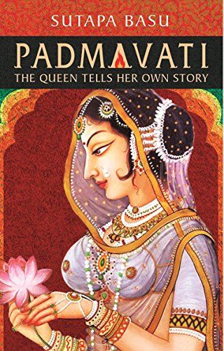 Padmavati: The Queen Tells Her Own Story
