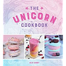 The Unicorn Cookbook : Magical Recipes for Lovers of the Mythical Creature