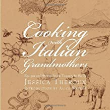 Cooking with Italian Grandmothers: Recipes and Stories from Tuscany to Sicily by Jessica Theroux (2010-09-28)