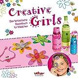 Creative Girls: Das fantastische Bastelbuch für Mädchen