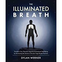 Illuminated Breath: Transform Your Physical, Cognitive & Emotional Well-Being by Harnessing the Science of Ancient Yoga…