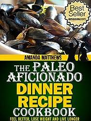 The Paleo Aficionado Dinner Recipe Cookbook (The Paleo Diet Meal Recipe Cookbooks 3)